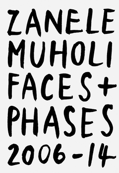 Zanele Muholi: Faces and Phases 2006-2014