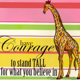 wall art - have courage to stand tall for what you believe in