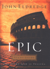 Booklet: Epic Study Guide, John Eldredge (Booklets - Case of 72)