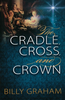 Booklet: The Cradle, Cross, and Crown; Billy Graham (Paperback - Case of 100)