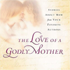 Booklet: The Love of a Godly Mother (Booklets - Case of 100)