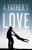 Tract: A Father's Love (Tracts - Case of 250)
