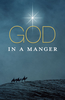 Tract: God in a Manger, Dan Schaeffer (Tracts - Case of 250)