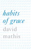 Tract: Habits of Grace, David Mathis (Tracts - Case of 250)