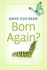 Tract: Have You Been Born Again? (Tracts - Case of 250)