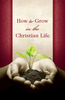 Tract: How to Grow in Christian Life (Tracts - Case of 250)