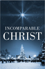 Tract: Incomparable Christ (Tracts - Case of 250)