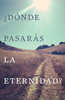 Tract: ¿Dónde Pasarás la Eternidad? (Spanish) (Tracts - Case of 250)