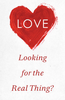 Tract: Love: Looking for the Real Thing? (Tracts - Case of 250)