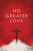 Tract: No Greater Love, Ted Griffin/Jim Rak (Tracts - Case of 250)