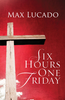 Tract: Six Hours One Friday, Max Lucado (Tracts - Case of 250)