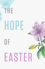 Tract: The Hope of Easter (Tracts - Case of 250)