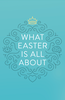 Tract: What Easter Is All About (Tracts - Case of 250)