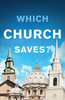 Tract: Which Church Saves? (Tracts - Case of 250)