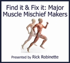 Find it & Fix it: Major Muscle Mischief Makers