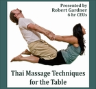 Thai Massage Techniques for the Table Continuing Education Class Presented by:Robert Gardner