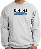 50th Birthday Sweatshirt - Funny Me 50 Years Ash Sweat Shirt