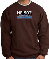 50th Birthday Sweatshirt - Funny Me 50 Years Brown Sweat Shirt