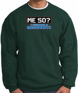 50th Birthday Sweatshirt - Funny Me 50 Years Dark Green Sweat Shirt