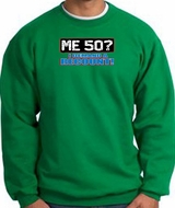 50th Birthday Sweatshirt - Funny Me 50 Years Kelly Green Sweat Shirt