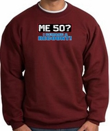50th Birthday Sweatshirt - Funny Me 50 Years Maroon Sweat Shirt