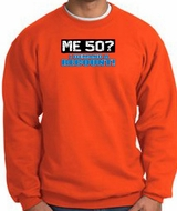 50th Birthday Sweatshirt - Funny Me 50 Years Orange Sweat Shirt