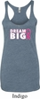Breast Cancer Awareness Dream Big Ladies Tri Blend Racerback Tank Top