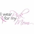 Breast Cancer T-shirt I Wear Pink For My Mom Natural Tee