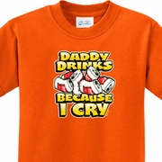 Daddy Drinks Because I Cry Shirts