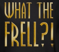 FarScape What The Frell Shirts