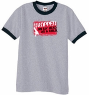 Funny Ringer T-Shirt Dropped On My Head As A Child Heather Grey/Black