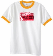 Funny Ringer T-Shirt - Dropped On My Head As A Child White/Gold Tee
