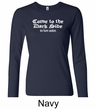 Funny Shirt Come To The Dark Side Ladies Long Sleeve Shirt