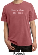 Funny Shirt Thats What She Said Funny Saying Adult Pigment Dyed Shirt