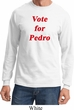 Funny Vote for Pedro Long Sleeve Shirt