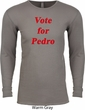 Funny Vote for Pedro Long Sleeve Thermal Shirt