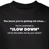 Getting Old Shirt Cautioned to Slow Down By Doctor Black Tee T-shirt