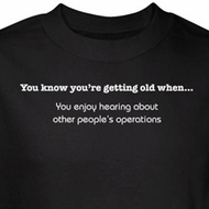 Getting Old Shirt Enjoy Hearing Others Operations Black Tee T-shirt