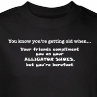 Getting Old Shirt Friends Compliment You On Alligator Shoes Black Tee