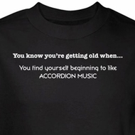 Getting Old Shirt Like Accordian Music Black Tee T-shirt