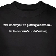 Getting Old Shirt Look Forward to Dull Evening Black Tee T-shirt