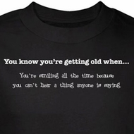 Getting Old Shirt Smile Because Can't Hear Black Tee T-shirt