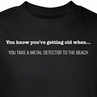 Getting Old Shirt Take Metal Detector to Beach Black Tee T-shirt