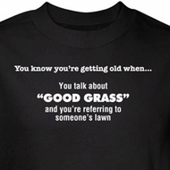 Getting Old Shirt Talk About Good Grass Black Tee T-shirt
