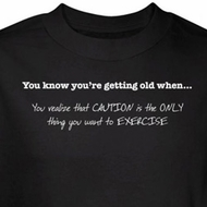 Getting Old T-Shirt Caution Only Thing You Want To Exercise Black Tee