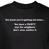 Getting Old T-Shirt Have Party Neighbors Don't Realize It Black Tee