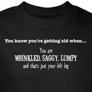 Getting Old T-Shirt Wrinkled Saggy Lumpy Just Left Leg Black Tee