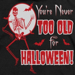Halloween Never Too Old Shirts