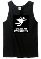 I DO ALL MY OWN STUNTS Funny Tanktop