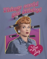 I Love Lucy Things Could Get Sticky Shirts